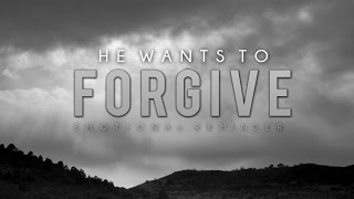 He Wants To Forgive - Emotional Reminder