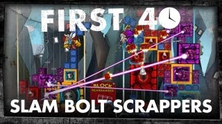 First 40 - Slam Bolt Scrappers (Gameplay)