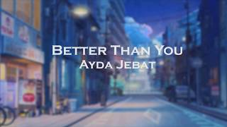 Ayda Jebat - Better Then You Lyrics Video