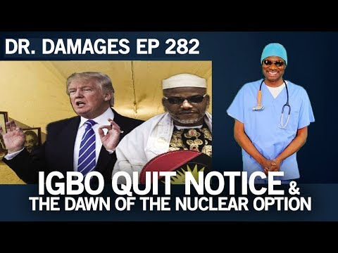 Dr. Damages Show - Episode 282: Igbo Quit Notice & The Dawn Of The Nuclear Option