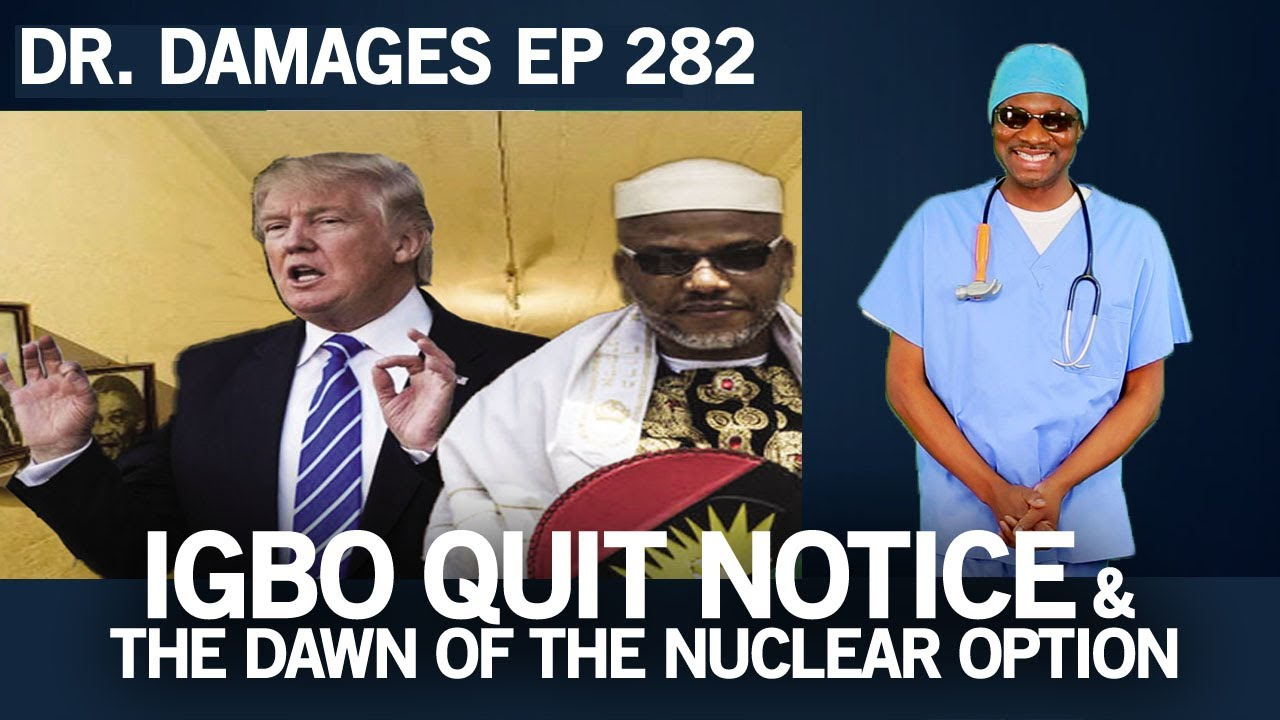 Download Dr. Damages Show - Episode 282: Igbo Quit Notice & The Dawn Of The Nuclear Option