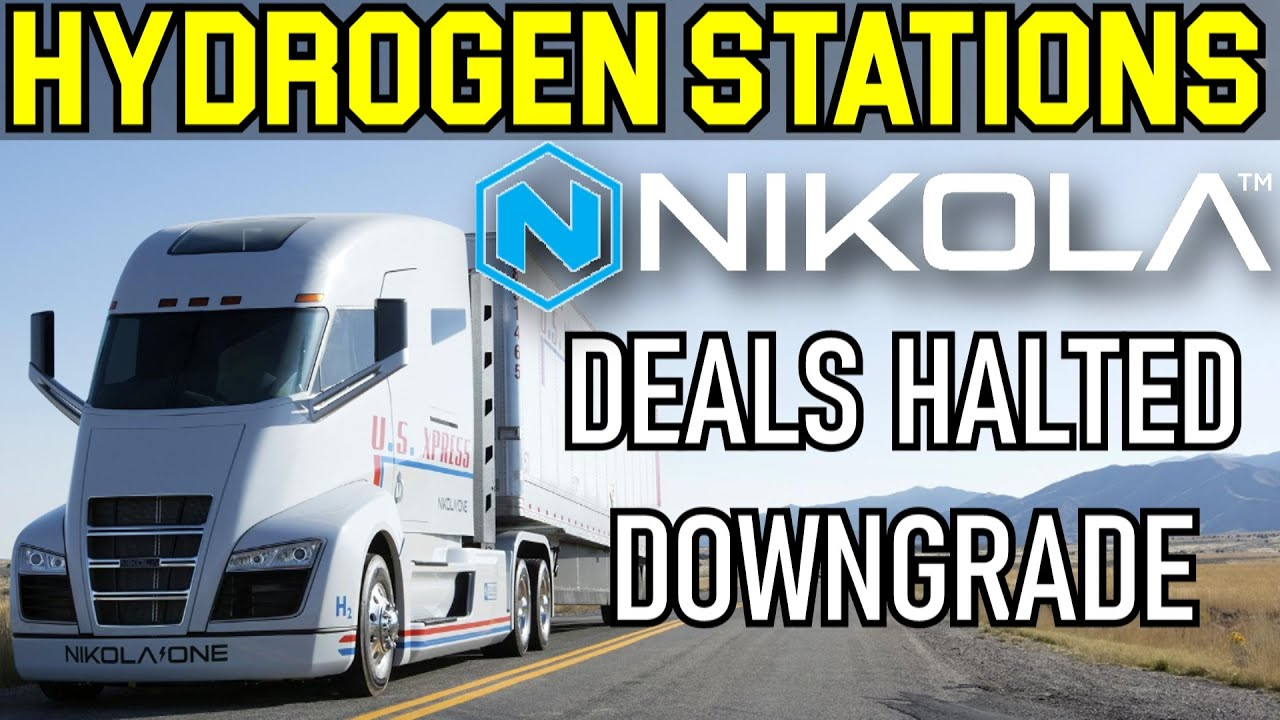 Nikola Stock Downgraded & Energy Firms to build Hydrogen Stations Partnerships Stalled NKLA Analysis