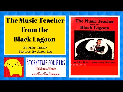 The Music Teacher from the Black Lagoon     By  Mike Thaler   Pictures by Jared Lee