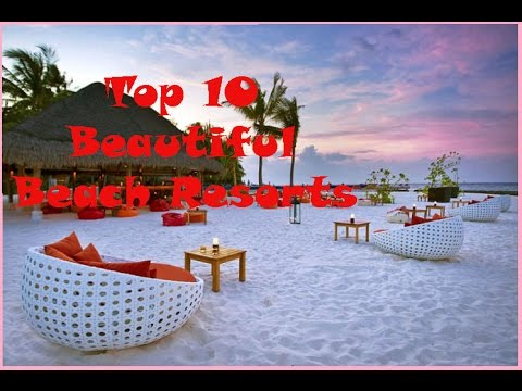 Top 10 Beautiful Beach Resorts In The World