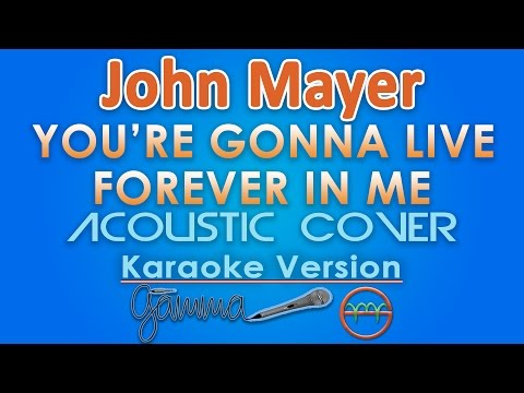 John Mayer - You're Gonna Live Forever In Me KARAOKE INSTRUMENTAL (Acoustic) By GMusic