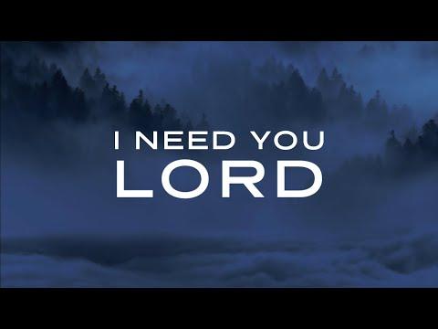I Need You Lord: 1 Hour Prayer Time Music | Prophetic Worship Music | Christian Meditation Music