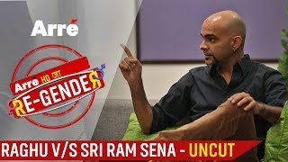 Arre Ho Ja Re-Gender | Raghu v/s Sri Ram Sena | Uncut