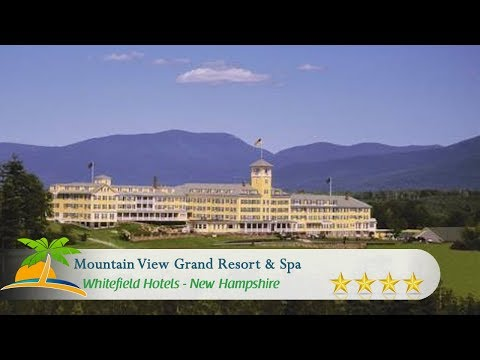 Mountain View Grand Resort & Spa - Whitefield Hotels, New Hampshire