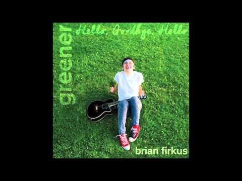 Brian Firkus - Hello, Goodbye, Hello