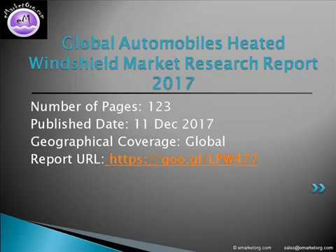 Automobiles Heated Windshield Market – Size, Trends, Share, Opportunities and Forecast to 2022