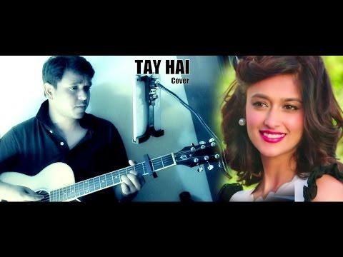 Tay Hai - Acoustic Cover | Rustom | Ankit Tiwari | Akshay Kumar & Ileana D'cruz
