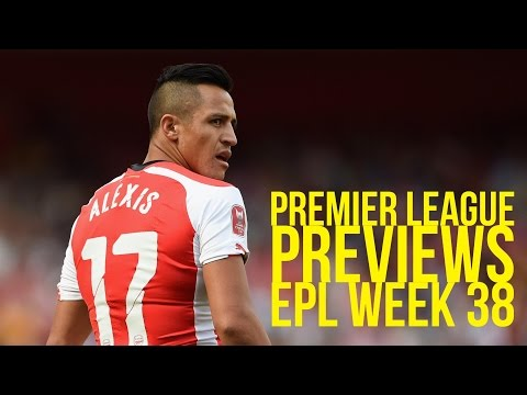 Premier League Previews EPL Week 38