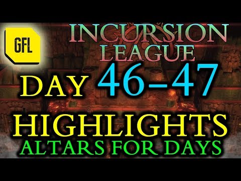 "Path of Exile 3.3: Incursion League DAY # 46-47 Highlights ""Altars for days"""