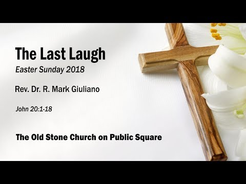 """Rev. Dr. R. Mark Giuliano - """"The Last Laugh"""" (Easter Sunday 2018)"""