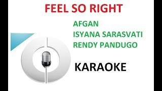 Afgan Isyana Sarasvati Rendy Pandugo Feel So Right Karaoke Minus Vocal Lirik