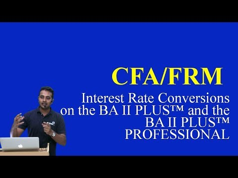 CFA/FRM : Interest Rate Conversions on the BA II PLUS™ and the BA II PLUS™ PROFESSIONAL