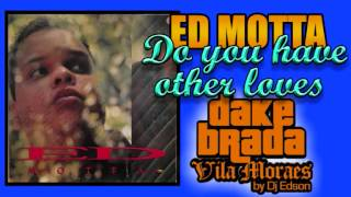 ED MOTTA   DO YOU HAVE OTHER LOVERS