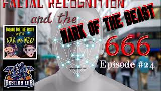(Facial Recognition and the Mark of the Beast) Digging for the Truth episode #24