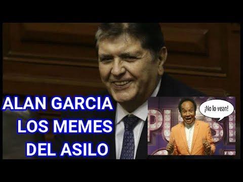 ALAN GARCIA LOS MEMES DEL ASILO / NO LO VEAN !!! - YouTube