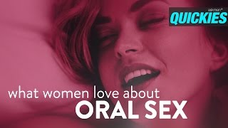 What She Loves About Oral Sex | Quickies