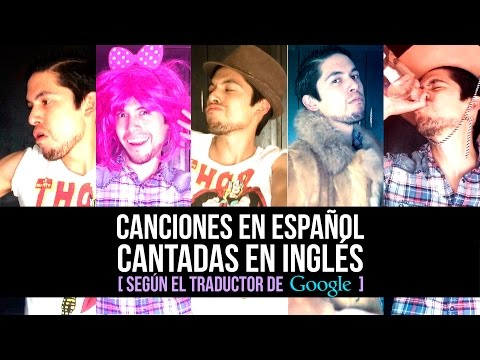 canciones-en-español-cantadas-en-inglés-[-según-el-traductor-de-google-]