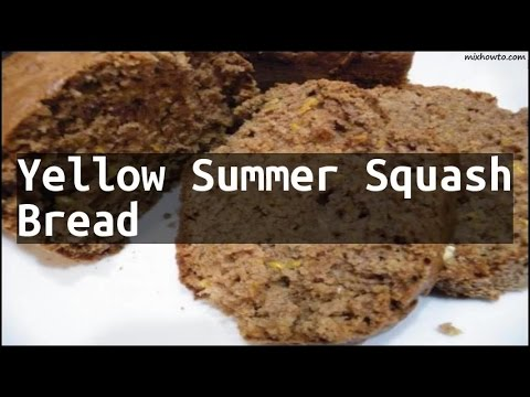 Recipe Yellow Summer Squash Bread