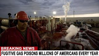 BREAKING: FUGITIVE GAS POISONS MILLIONS OF AMERICANS EVERY YEAR