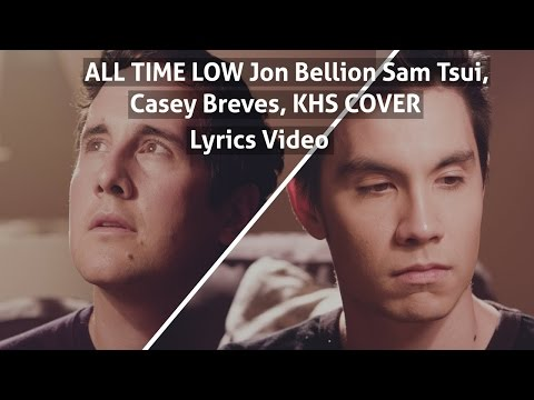 ALL TIME LOW   Jon Bellion   Sam Tsui, Casey...