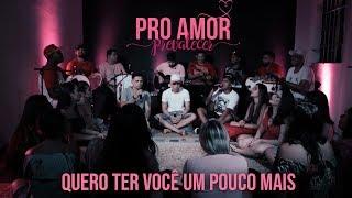 I Love Pagode - Quero Ter Você Um Pouco Mais | EP Pro Amor Prevalecer