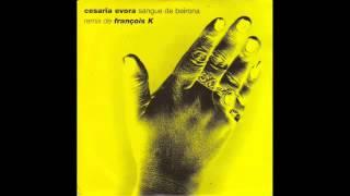 Cesaria Evora (Sangue de Beirona Fransois K Remix) 1997