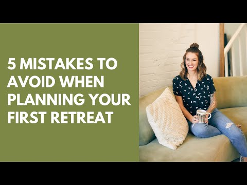 5 Mistakes To Avoid When Planning Your First Retreat