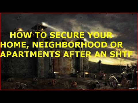 (MUST WATCH & SHARE) HOW TO SECURE YOUR HOME, NEIGHBORHOOD OR APARTMENTS AFTER AN SHTF, WROL