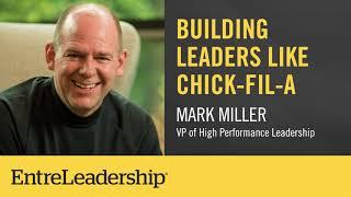 Building Leaders Like Chick-fil-A | Mark Miller | EntreLeadership