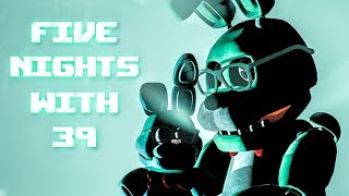 LOOKS LIKE BON BON! WATCH YOUR MOUTH! | Five Nights With 39 Night 5 & 6