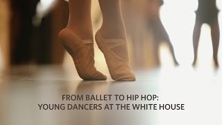 From Ballet to Hip Hop: Young Dancers at the White House