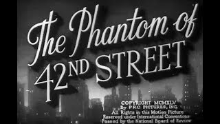 Mystery Movie - The Phantom of 42nd Street (1945)