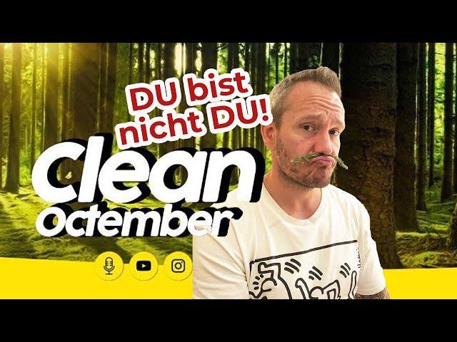 Clean Octember - DU bist nicht DU!
