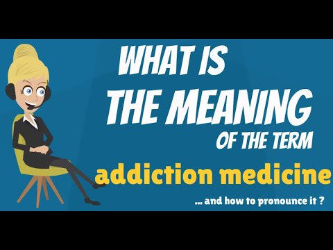 What is ADDICTION MEDICINE? What does ADDICTION MEDICINE mean? ADDICTION MEDICINE meaning