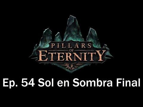 Guia Pillars of Eternity en Español | Capitulo 54 | Sol en sombra FINAL