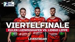 DHB Pokal Viertelfinale   Die Eulen Ludwigshafen vs. TBV Lemgo Lippe