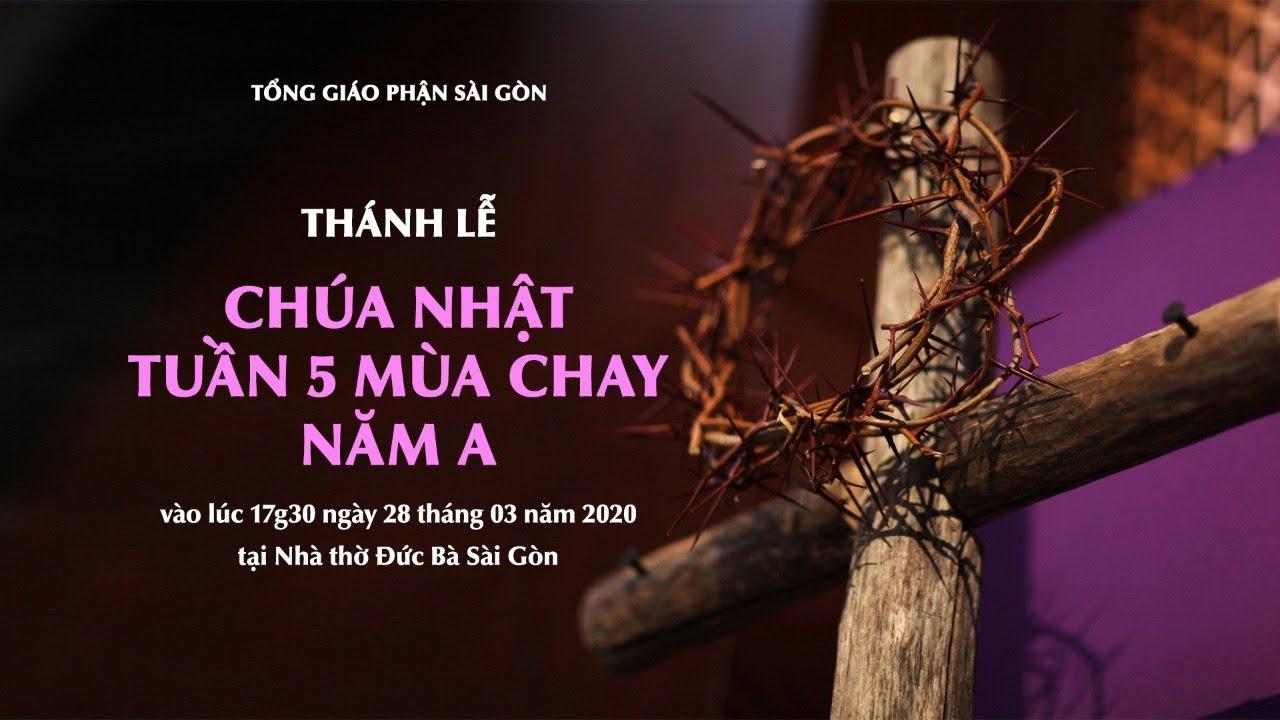 🔴Trực tuyến: THÁNH LỄ CHÚA NHẬT TUẦN 5 MÙA CHAY NĂM A   Ngày 28.03.2020