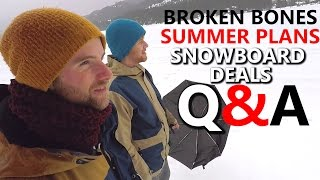 Q&A - Broken Bones, Summer Plans & Cheap Snowboard Deals
