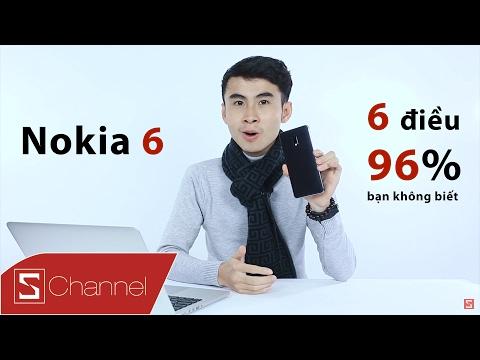 """Schannel - Nokia 6 và 6 điều mà 96% các bạn """"ĐỀU KHÔNG BIẾT"""""""