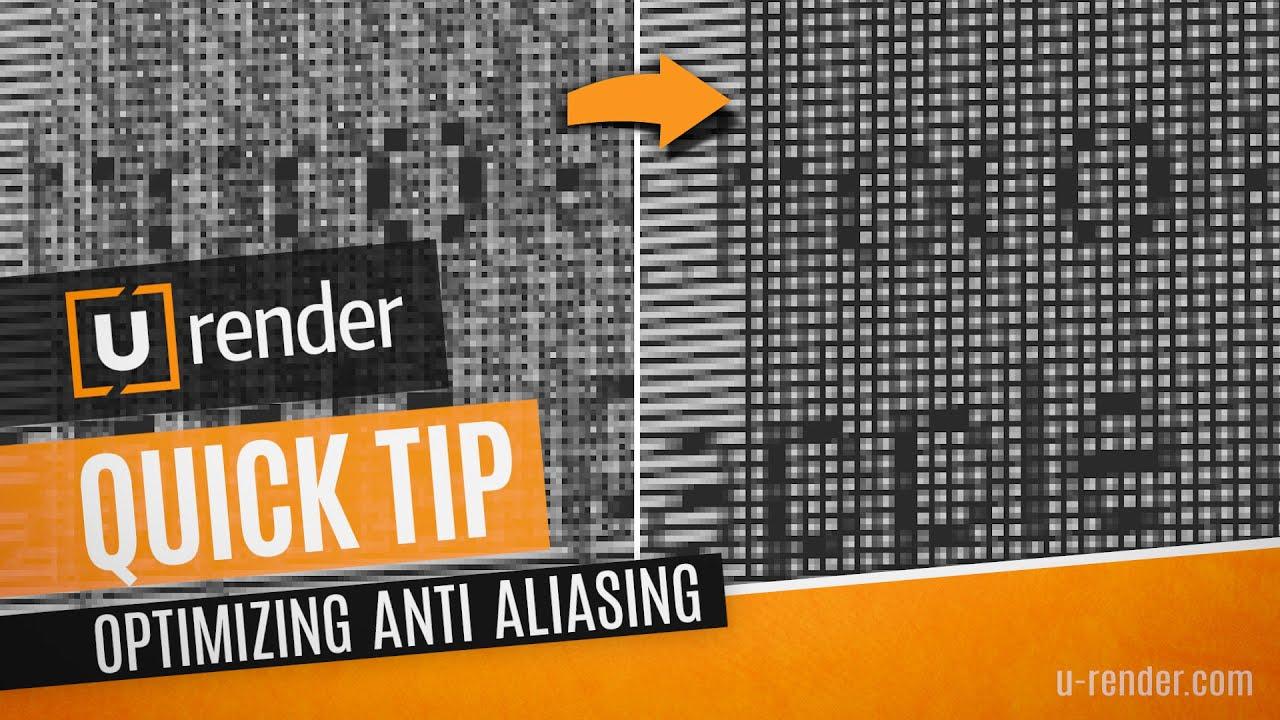 Optimizing Anti Aliasing - U-RENDER Quick Tip