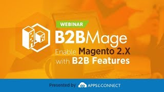 Webinar: B2BMage - Enable Magento 2.X with B2B Features