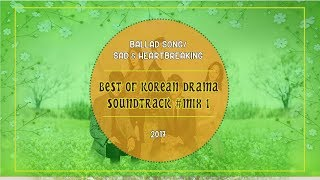 Video PART 1 - 2017 :  BEST OF KOREAN DRAMA SOUNDTRACK [ BALLAD/SAD/HEART BREAKING ] download MP3, 3GP, MP4, WEBM, AVI, FLV April 2018