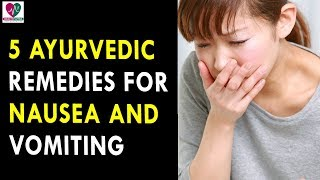 5 Ayurvedic Home Remedies For Nausea and Vomiting - Health Sutra - Best Health Tips