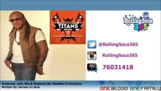 2014 Release- Kerwin Du Bois-Spoil Mehself (Titans Riddim) [Trinidad Carnival 2k14]