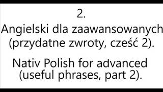 2. Angielski dla zaawansowanych (przydatne zwroty, 2) - Polish for advanced (useful phrases, 2).