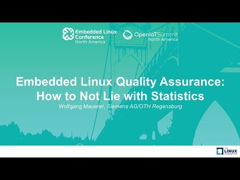 Embedded Linux Quality Assurance: How to Not Lie with Statistics - Wolfgang Mauerer, Siemens